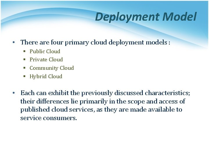 Deployment Model • There are four primary cloud deployment models : § § Public