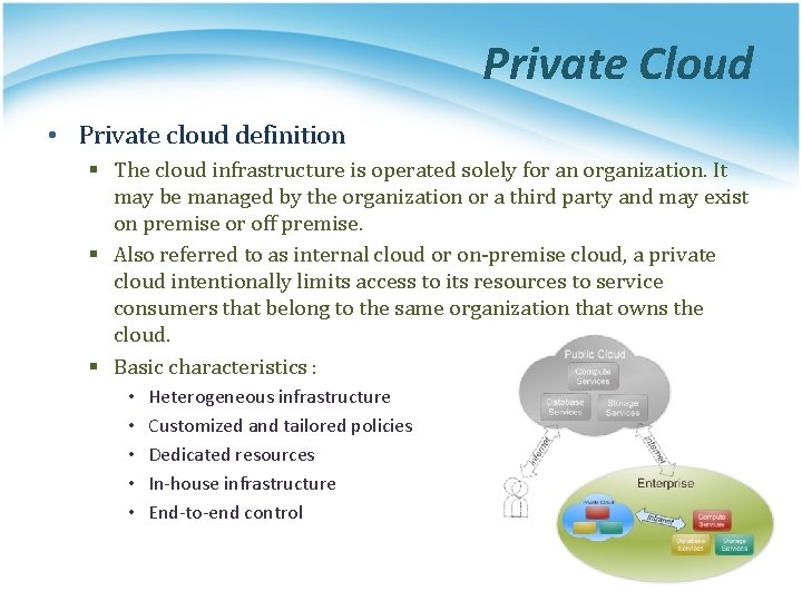 Private Cloud • Private cloud definition § The cloud infrastructure is operated solely for