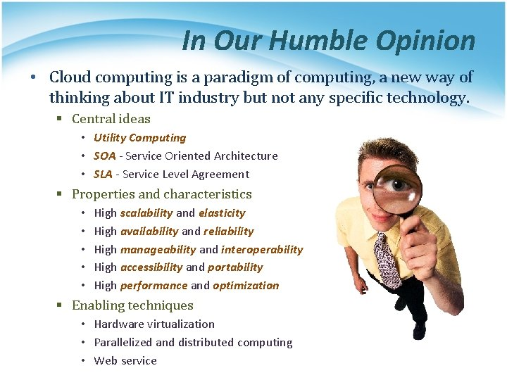 In Our Humble Opinion • Cloud computing is a paradigm of computing, a new