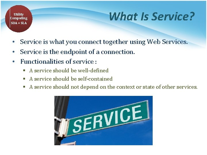 Utility Computing SOA + SLA What Is Service? • Service is what you connect