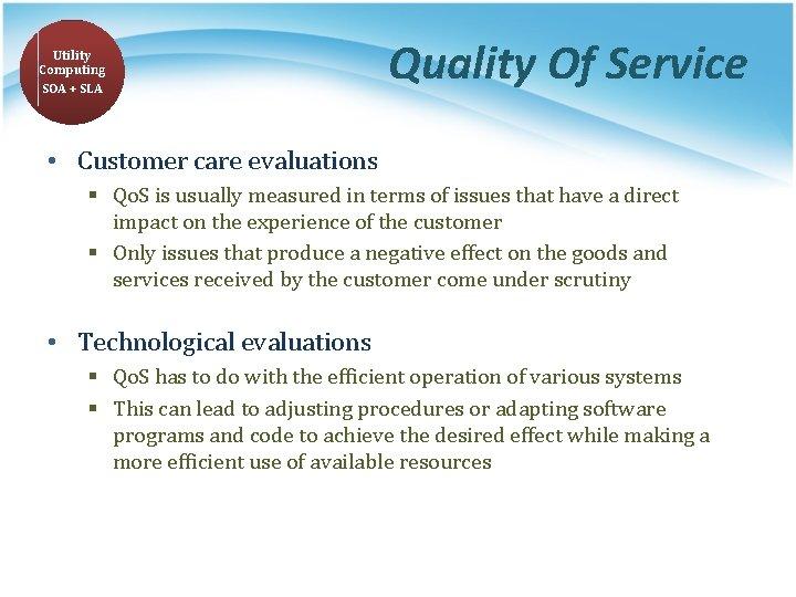 Utility Computing SOA + SLA Quality Of Service • Customer care evaluations § Qo.