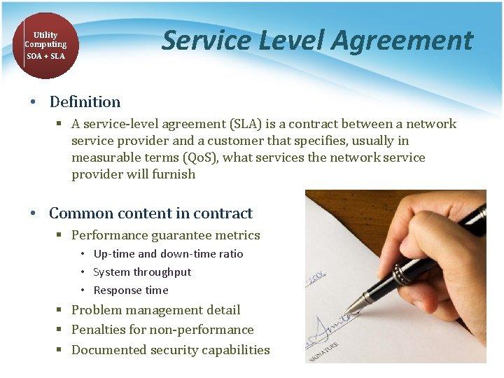 Service Level Agreement Utility Computing SOA + SLA • Definition § A service-level agreement