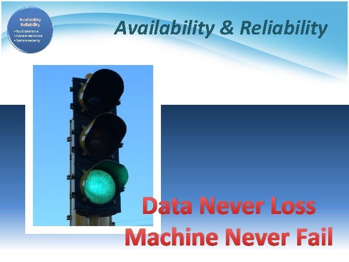 Availability & Reliability Data Never Loss Machine Never Fail