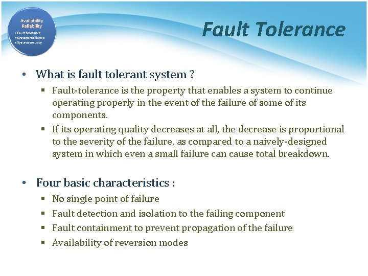 Fault Tolerance • What is fault tolerant system ? § Fault-tolerance is the property