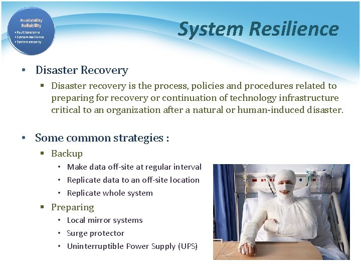 System Resilience • Disaster Recovery § Disaster recovery is the process, policies and procedures