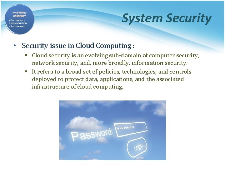 System Security • Security issue in Cloud Computing : § Cloud security is an