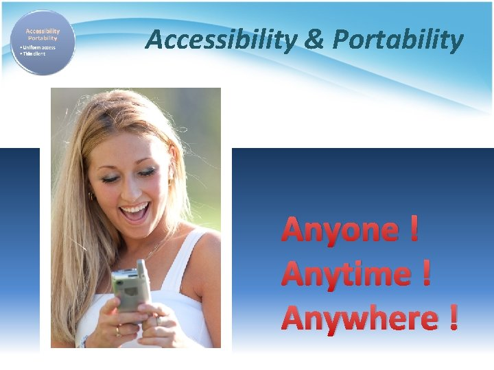 Accessibility & Portability Anyone ! Anytime ! Anywhere !
