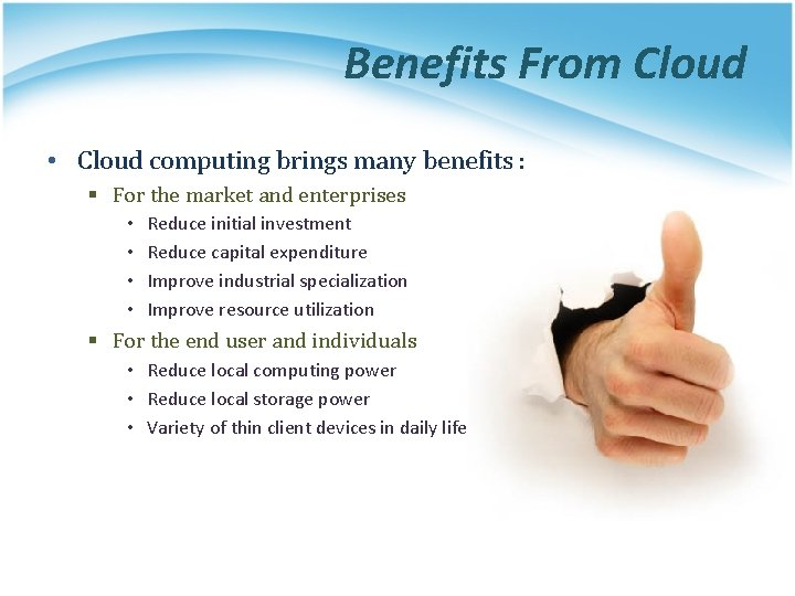 Benefits From Cloud • Cloud computing brings many benefits : § For the market