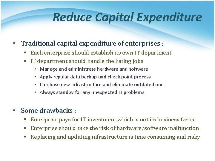 Reduce Capital Expenditure • Traditional capital expenditure of enterprises : § Each enterprise should