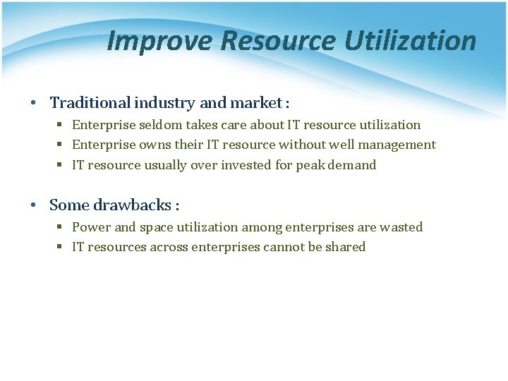 Improve Resource Utilization • Traditional industry and market : § Enterprise seldom takes care