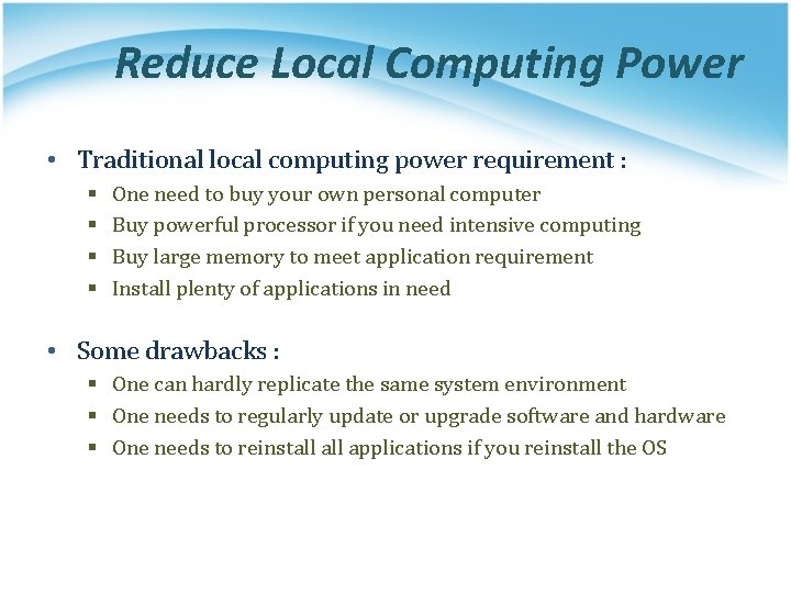 Reduce Local Computing Power • Traditional local computing power requirement : § § One