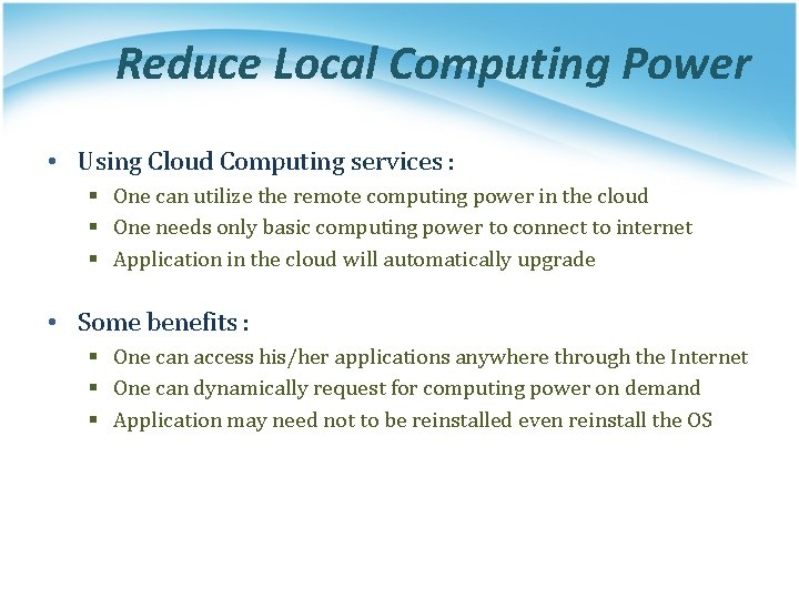 Reduce Local Computing Power • Using Cloud Computing services : § One can utilize