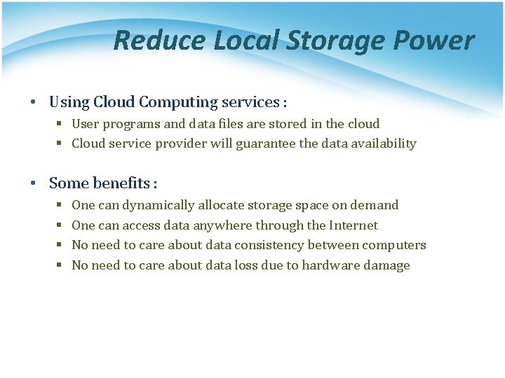 Reduce Local Storage Power • Using Cloud Computing services : § User programs and