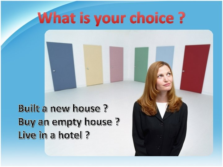 What is your choice ? Built a new house ? Buy an empty house