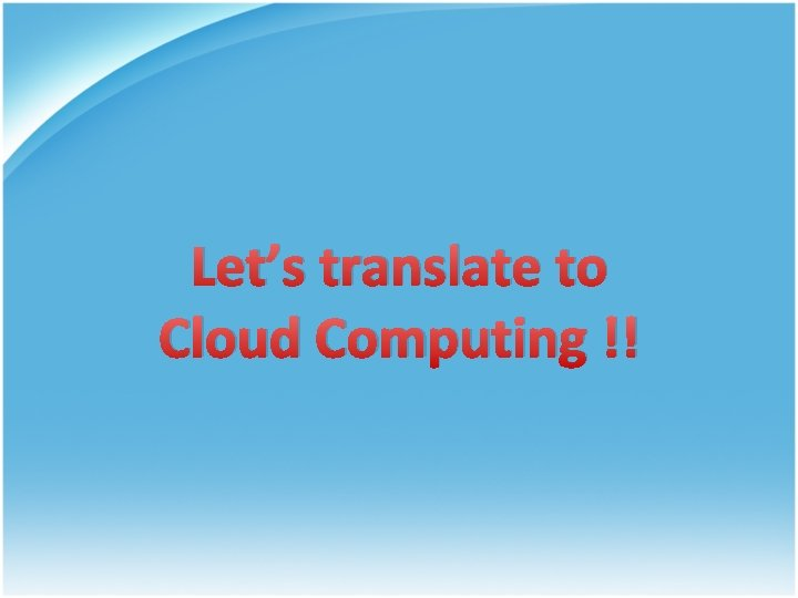 Let's translate to Cloud Computing !!
