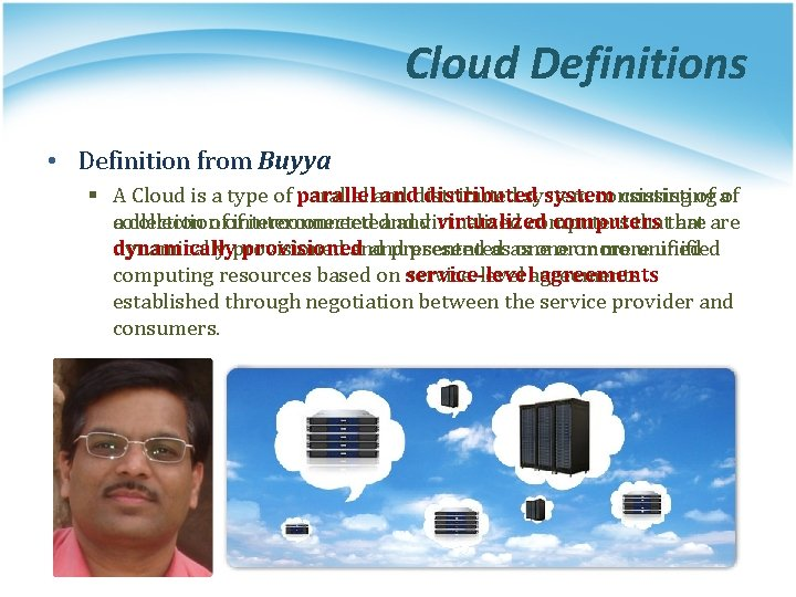 Cloud Definitions • Definition from Buyya § A Cloud is a type of paralleland
