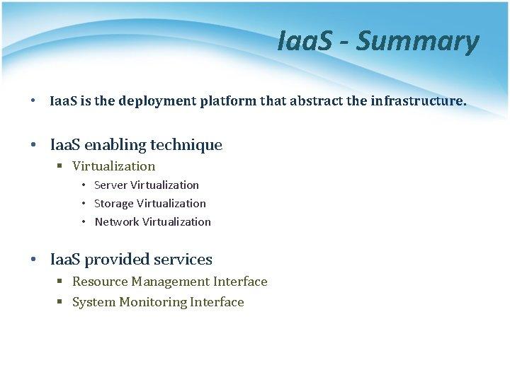 Iaa. S - Summary • Iaa. S is the deployment platform that abstract the