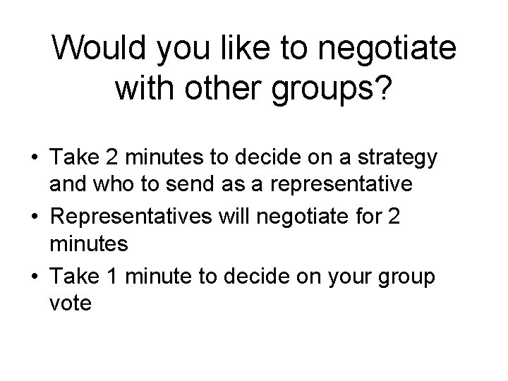 Would you like to negotiate with other groups? • Take 2 minutes to decide