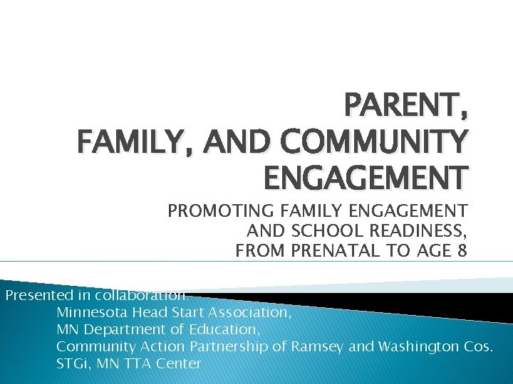 PARENT, FAMILY, AND COMMUNITY ENGAGEMENT PROMOTING FAMILY ENGAGEMENT AND SCHOOL READINESS, FROM PRENATAL TO