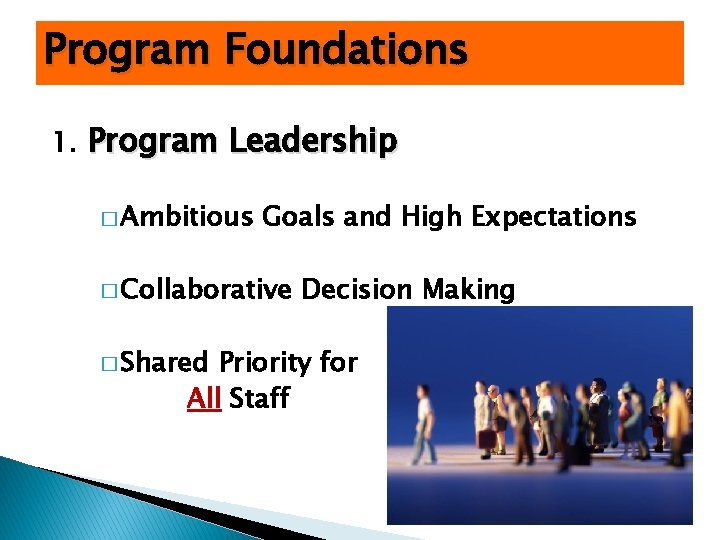 Program Foundations 1. Program Leadership � Ambitious Goals and High Expectations � Collaborative �