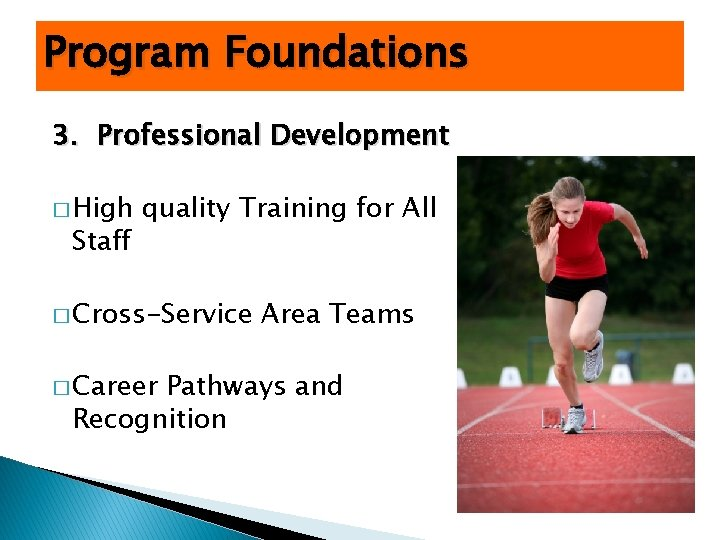 Program Foundations 3. Professional Development � High Staff quality Training for All � Cross-Service
