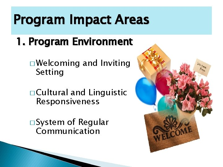 Program Impact Areas 1. Program Environment � Welcoming Setting and Inviting � Cultural and