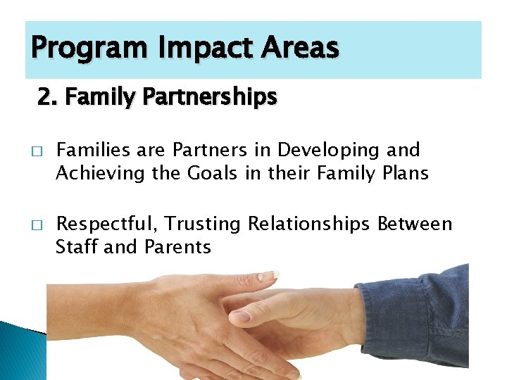 Program Impact Areas 2. Family Partnerships � � Families are Partners in Developing and