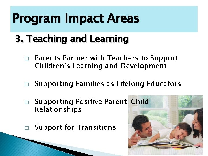 Program Impact Areas 3. Teaching and Learning � � Parents Partner with Teachers to