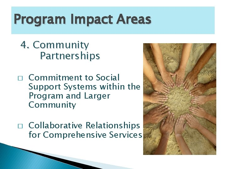 Program Impact Areas 4. Community Partnerships � � Commitment to Social Support Systems within