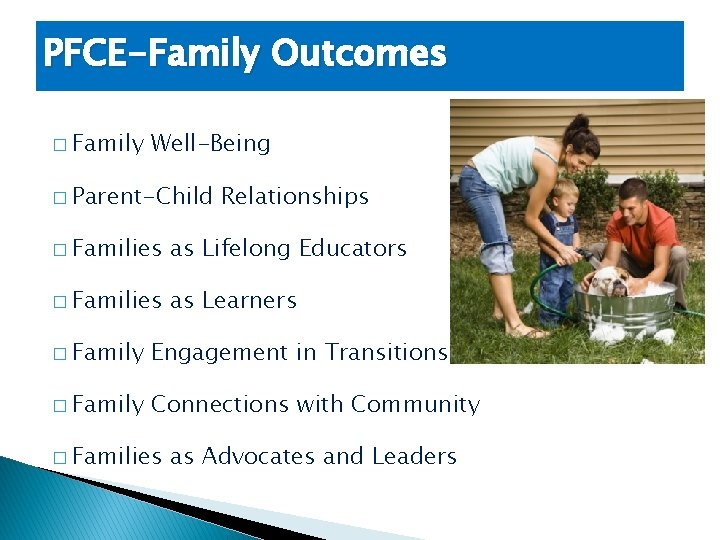PFCE-Family Outcomes � Family Well-Being � Parent-Child Relationships � Families as Lifelong Educators �