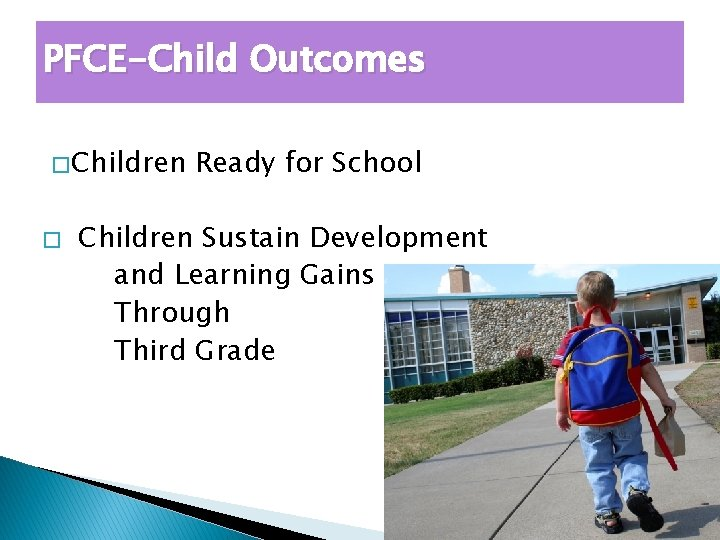 PFCE-Child Outcomes � Children � Ready for School Children Sustain Development and Learning Gains