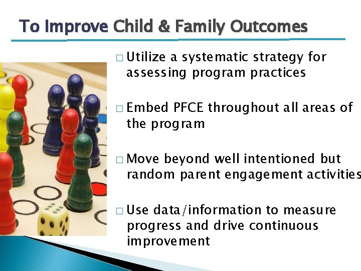 To Improve Child & Family Outcomes � Utilize a systematic strategy for assessing program