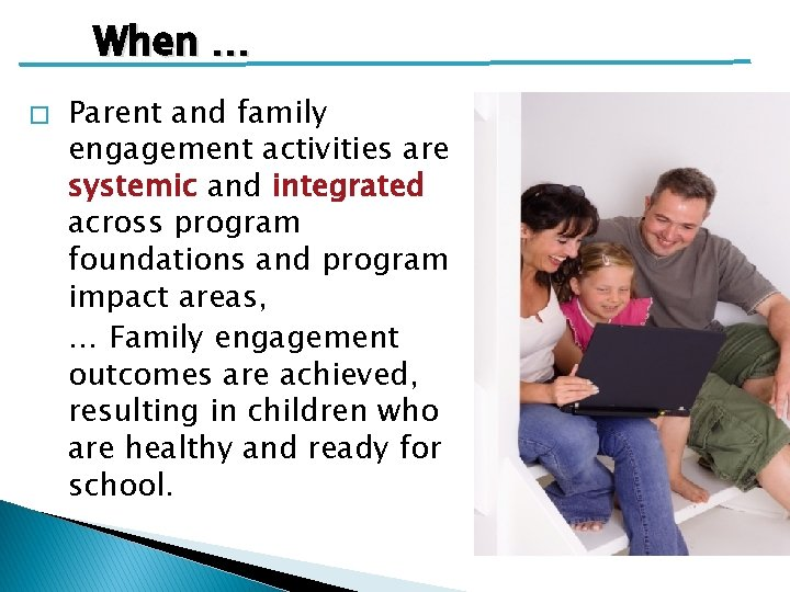 When … � Parent and family engagement activities are systemic and integrated across program