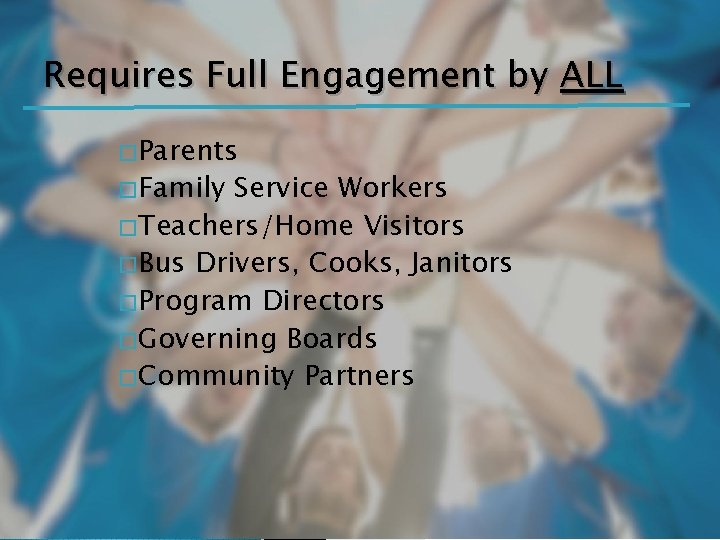 Requires Full Engagement by ALL � Parents � Family Service Workers � Teachers/Home Visitors