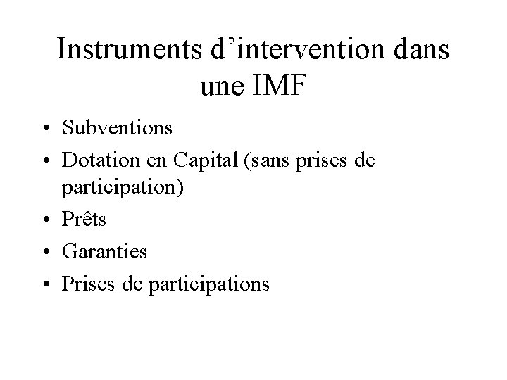 Instruments d'intervention dans une IMF • Subventions • Dotation en Capital (sans prises de