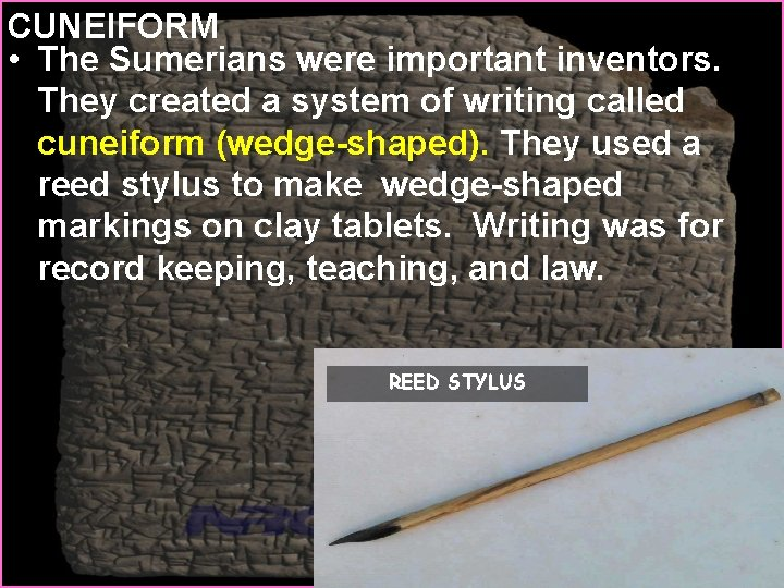 CUNEIFORM • The Sumerians were important inventors. They created a system of writing called