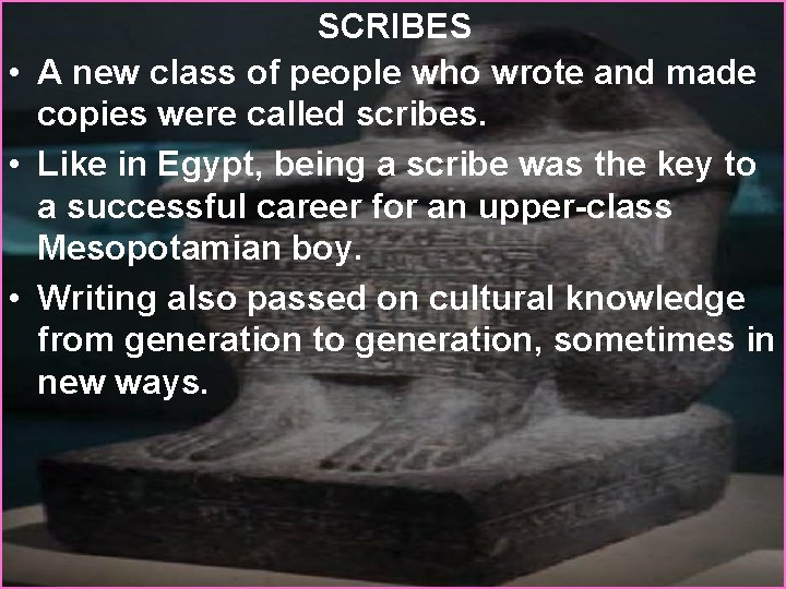 SCRIBES • A new class of people who wrote and made copies were called