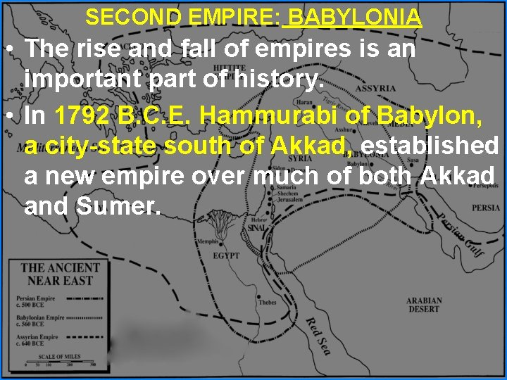 SECOND EMPIRE: BABYLONIA • The rise and fall of empires is an important part