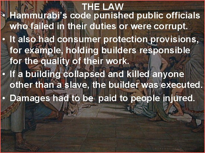 • • THE LAW Hammurabi's code punished public officials who failed in their