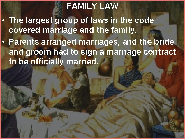 FAMILY LAW • The largest group of laws in the code covered marriage and