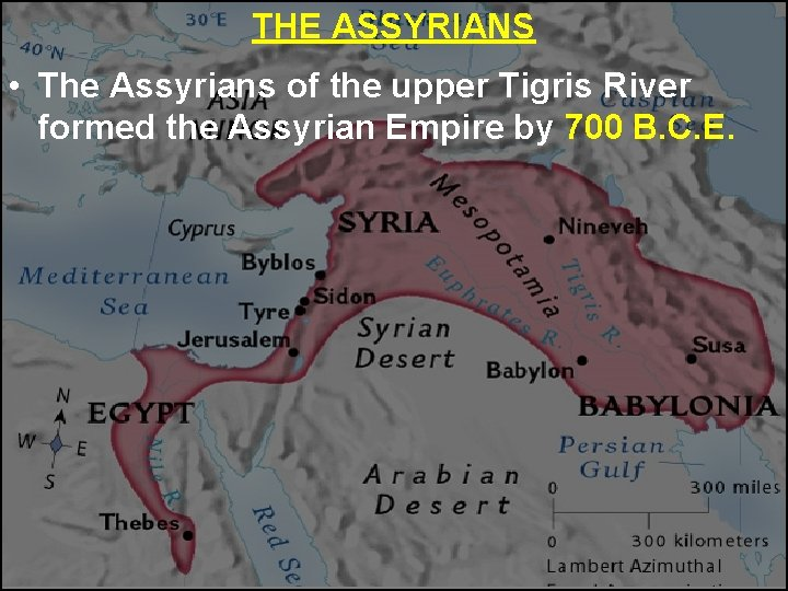 THE ASSYRIANS • The Assyrians of the upper Tigris River formed the Assyrian Empire