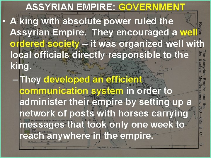 ASSYRIAN EMPIRE: GOVERNMENT • A king with absolute power ruled the Assyrian Empire. They