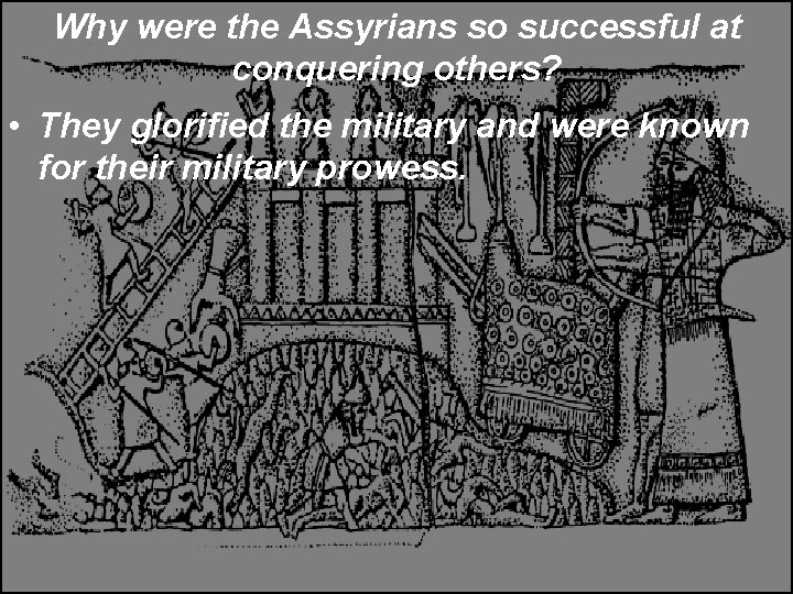 Why were the Assyrians so successful at conquering others? • They glorified the military