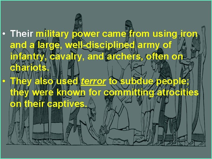 • Their military power came from using iron and a large, well-disciplined army