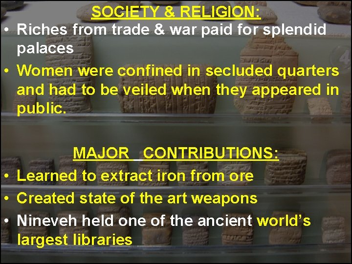 SOCIETY & RELIGION: • Riches from trade & war paid for splendid palaces •
