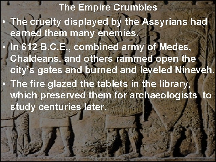 The Empire Crumbles • The cruelty displayed by the Assyrians had earned them many