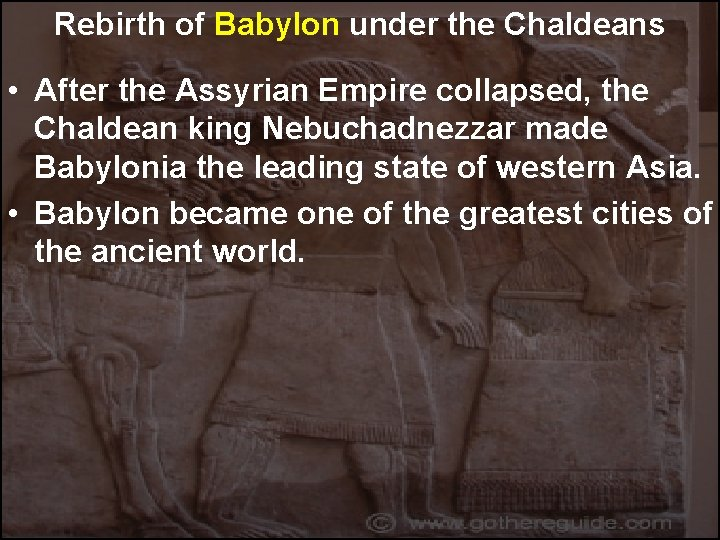 Rebirth of Babylon under the Chaldeans • After the Assyrian Empire collapsed, the Chaldean