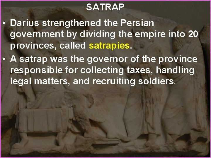 SATRAP • Darius strengthened the Persian government by dividing the empire into 20 provinces,