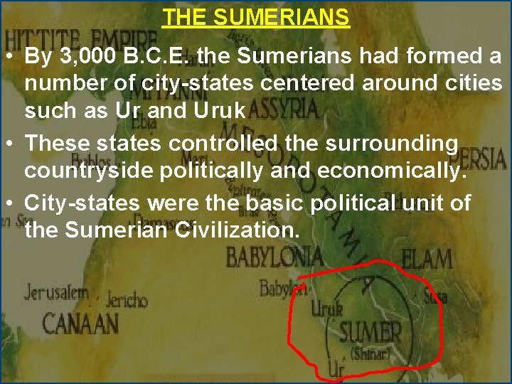 THE SUMERIANS • By 3, 000 B. C. E. the Sumerians had formed a