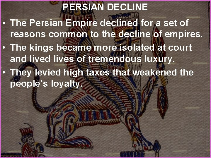 PERSIAN DECLINE • The Persian Empire declined for a set of reasons common to